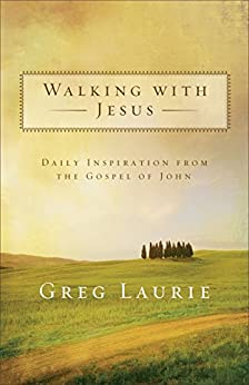 Walking with Jesus: Daily Inspiration from the Gospel of John by [Laurie, Greg]