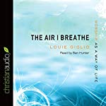The Air I Breathe: Worship as a Way of Life | Louie Giglio