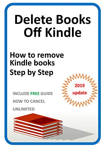 Delete a Kindle Book - How to  remove  Kindle Books: The ultimate guide to remove a Kindle Book from the library.  PLUS FREE HOW TO CANCEL UNLIMITED SUBSCRIPTION (Kindle Utility 3)