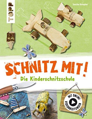 Schnitz mit. Die Kinderschnitzschule: Erweiterte Neuausgabe mit Schritt-für-Schritt-Anleitungen und Online-Einführungsvideo (German Edition) (Handarbeit Holz)