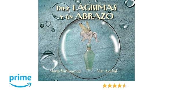 Diez lágrimas y un abrazo: Amazon.es: Marta Sanmamed, Mar ...