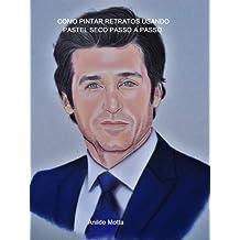 Pintura de retratos com pastel secco: Técnicas e métodos explicados passo a passo de forma detalhada e minuciosa. (Portuguese Edition)