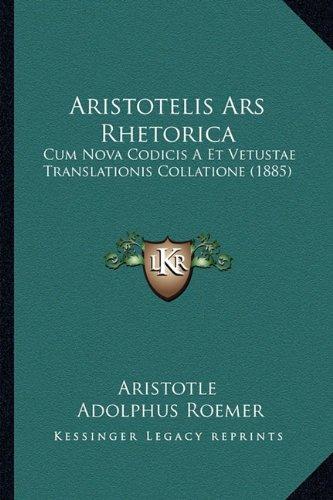 Download Aristotelis Ars Rhetorica: Cum Nova Codicis A Et Vetustae Translationis Collatione (1885) (Latin Edition) ebook
