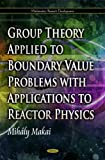 Group Theory Applied to Boundary Value Problems with Applications to Reactor Physics, Mihály Makai, 1617614777
