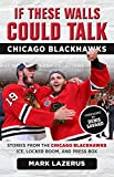 Led by stars like Jonathan Toews, Patrick Kane, Duncan Keith, and Brent Seabrook, the Chicago Blackhawks are a modern NHL powerhouse, as much a part of Chicago as the Willis Tower or The Bean at Millennium Park. In If These Walls Could...