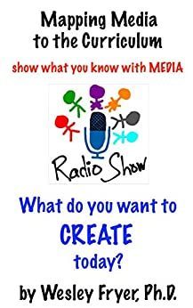 Radio Show: show what you know with media (Mapping Media to the Curriculum Book 3) by [Fryer, Wesley]