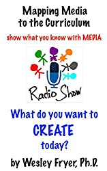 Radio Show: show what you know with media (Mapping Media to the Curriculum Book 3)