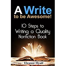 Writing: A Write to be Awesome! 10 Steps to Writing a Quality Nonfiction Book (Writing Tips, Nonfiction, Creative Writing, How to write a book, Narrative, Writing Skills)