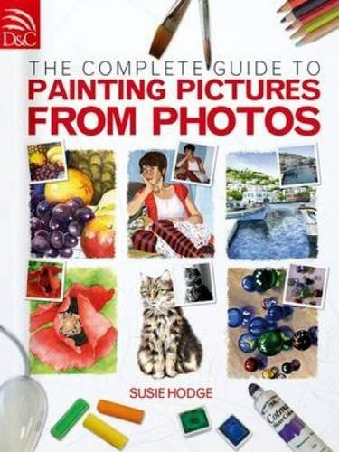 Complete Picture Guide - The Complete Guide To Painting Pictures From Photos