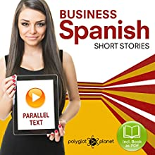 Business Spanish - Parallel Text - Short Stories: Spanish - English Audiobook by  Polyglot Planet Publishing Narrated by  Polyglot Planet