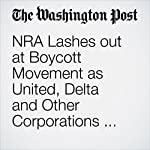 NRA Lashes out at Boycott Movement as United, Delta and Other Corporations Cut Ties | Avi Selk