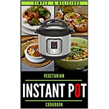 Instant Pot Vegetarian Cookbook: 50 Simple & Delicious Recipes ; Enjoy with your Instant Pot ; Includes Nutrition Facts for Every Recipe (Easy Vegetarian Cookbook Book 1)