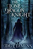 The Lone Dragon Knight (The Dragon Knight Series) (Volume 1)