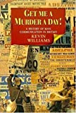 Get Me a Murder a Day!: A History of Mass Communication in Britain