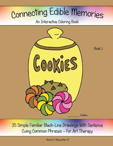 Coloring Books for Seniors: Including Books for Dementia and Alzheimers - Connecting Edible Memories: Interactive Coloring and Activity Book For People With Dementia, Alzheimer's, Stroke, Brain Injury and Other Cognitive ... Sentence Cuing Common Phrases. (Volume 1)