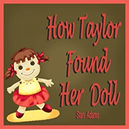 Childrens Book: How Taylor Found Her Doll (For Ages 3-8, Explains Concept of Day and Night)