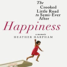 Happiness: The Crooked Little Road to Semi-Ever After Audiobook by Heather Harpham Narrated by Heather Harpham