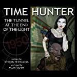 The Tunnel at the End of the Light: Time Hunter, Book 3 | Stefan Petrucha