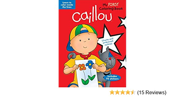 Caillou: My First Coloring Book: Learn to Color Inside the Lines ...