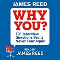 Why You?: 101 Interview Questions You'll Never Fear Again Audiobook by James Reed Narrated by James Reed