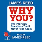 Why You?: 101 Interview Questions You'll Never Fear Again | James Reed