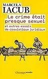 Le crime était presque sexuel : Et autres essais de casuistique juridique par Iacub