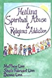 Healing Spiritual Abuse and Religious Addiction, Matthew Linn and Sheila F. Linn, 0809134888