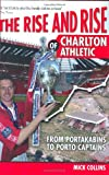 Rise and Rise of Charlton Athletic, Mick Collins, 184018695X