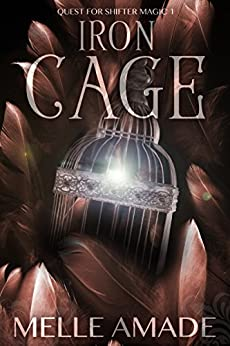 Iron Cage: Dark Urban Fantasy (Shifter Chronicles: Quest for Magic Book 2) by [Amade, Melle]