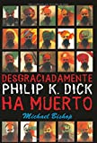 Desgraciadamente Philip K. Dick ha muerto/ Philip K. Dick is Dead, Alas (Solaris) (Spanish Edition)