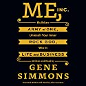 Me, Inc.: Build an Army of One, Unleash Your Inner Rock God, Win in Life and Business Hörbuch von Gene Simmons Gesprochen von: Gene Simmons, John Varvatos