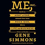 Me, Inc.: Build an Army of One, Unleash Your Inner Rock God, Win in Life and Business | Gene Simmons