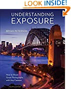 #1: Understanding Exposure, Fourth Edition: How to Shoot Great Photographs with Any Camera