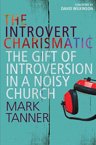 The Introvert Charismatic: The Gift of Introversion in a Noisy Church by Mark Tanner (15-Jan-2015) Paperback