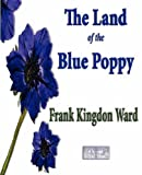 The Land of the Blue Poppy - Travels of a Naturalist in Eastern Tibet, Frank Kingdon Ward, 1603860916