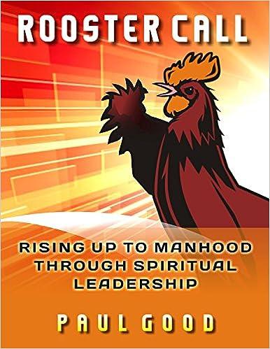 Rooster Call: Rising Up to Manhood Through Spiritual Leadership