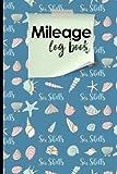 Mileage Log Book: Mileage Counter For Car, Mileage Logger, Vehicle Mileage Journal, Cute Sea Shells Cover (Mileage Log Books) (Volume 67)