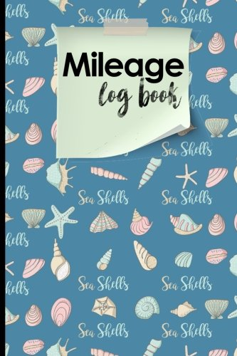 Mileage Log Book: Mileage Counter For Car, Mileage Logger, Vehicle Mileage Journal, Cute Sea Shells Cover (Mileage Log…