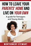 Download How To Leave Your Parent's Home & Live On Your Own: A Guide for Teenagers and Young Adults in PDF ePUB Free Online