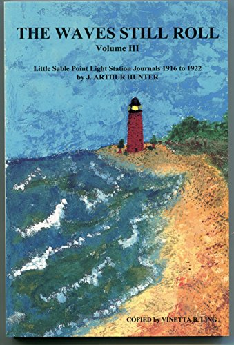 The Waves Still Roll, Vol. 3: Daily Journals of a Light House Keeper at Little Sable Point Light Station ()