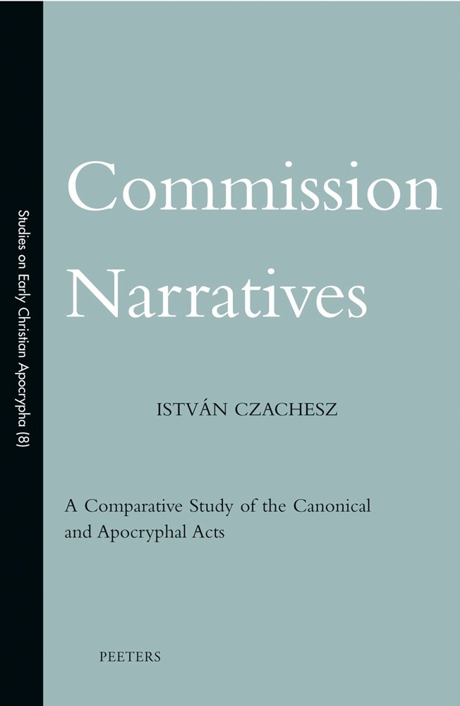 Commission Narratives: A Comparative Study of the Canonical and Apocryphal Acts (Studies on Early Christian Apocrypha) PDF