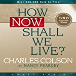 How Now Shall We Live | Charles Colson