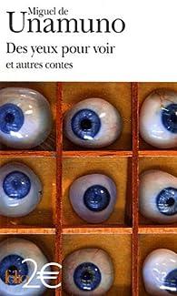 Des yeux pour voir : Et autres contes par Miguel de Unamuno