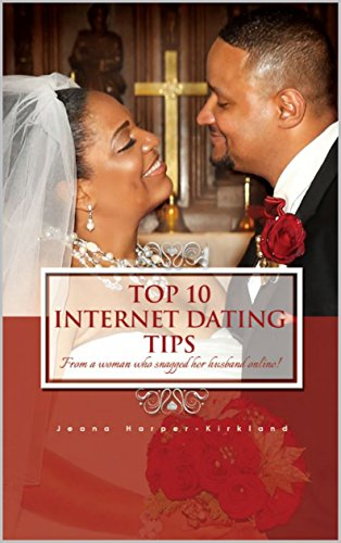 Top 10 Internet Dating Tips: From a woman who snagged her husband online!