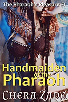 Handmaiden of the Pharaoh (The Pharaoh's Pleasure Book 1) by [Zade, Chera, Delacroix, Cara]