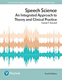 Speech Science: An Integrated Approach to Theory and Clinical Practice (2-downloads) (Pearson Communication Sciences and Disorders)