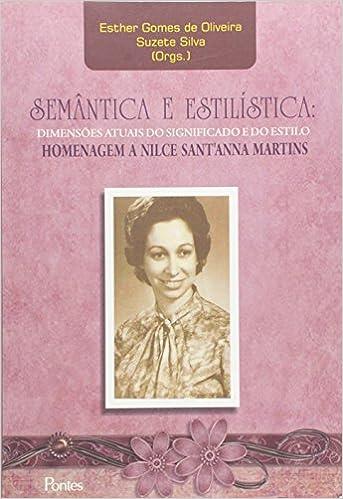 Semantica E Estilistica: Dimensoes Atuais Do Significado E Do Estilo, Homenagem A Nilce Santanna Martins: Amazon.es: Esther Gomes De Oliveira: Libros