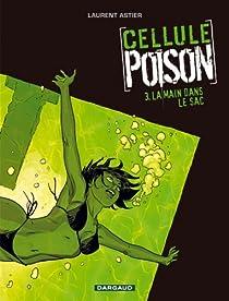 Cellule Poison, tome 3 : La main dans le sac par Astier