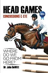 HEAD GAMES: Concussions & CTE, Where DO We Go From Here?: Special Equestrian Edition Paperback