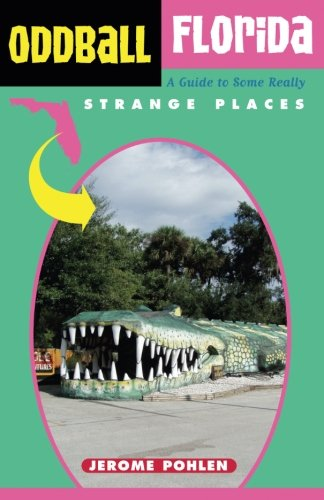 Oddball Florida: A Guide to Some Really Strange Places (Oddball series)